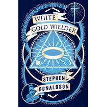 White Gold Wielder (The Second Chronicles of Thomas Covenant, Book 3) by Stephen Donaldson, 9780008287443