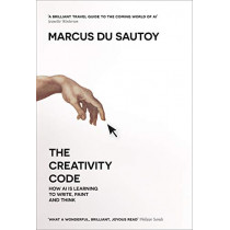 The Creativity Code: How AI is learning to write, paint and think by Marcus du Sautoy, 9780008288150