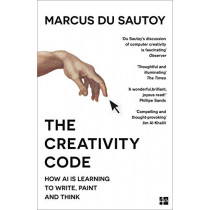 The Creativity Code: How AI is learning to write, paint and think by Marcus du Sautoy, 9780008288198