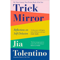 Trick Mirror: Reflections on Self-Delusion by Jia Tolentino, 9780008294953