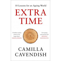 Extra Time: 10 Lessons for Living Longer Better by Camilla Cavendish, 9780008295158