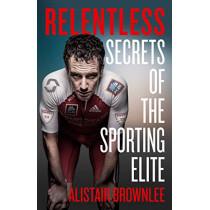 Relentless: Secrets of the Sporting Elite by Alistair Brownlee, 9780008295288