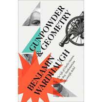 Gunpowder and Geometry: The Life of Charles Hutton, Pit Boy, Mathematician and Scientific Rebel by Dr. Benjamin Wardhaugh, 9780008299958
