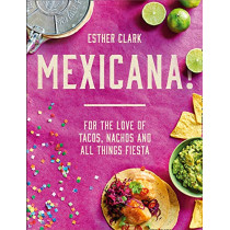 Mexicana!: For the Love of Tacos, Nachos and All Things Fiesta by Esther Clark, 9780008301293