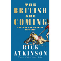 The British Are Coming: The War for America, Lexington to Princeton, 1775-1777 by Rick Atkinson, 9780008303297