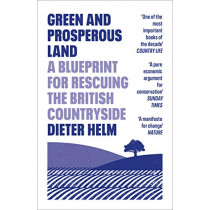 Green and Prosperous Land: A Blueprint for Rescuing the British Countryside by Dieter Helm, 9780008304508