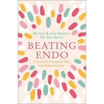 Beating Endo: A Patient's Treatment Plan for Endometriosis by Dr Iris Kerin Orbuch, 9780008305529