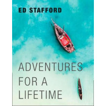 Adventures for a Lifetime by Ed Stafford, 9780008306359