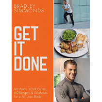 Get It Done: My Plan, Your Goal: 60 Recipes and Workout Sessions for a Fit, Lean Body by Bradley Simmonds, 9780008308193