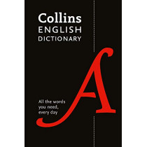 Collins English Dictionary Essential: All the words you need, every day by Collins Dictionaries, 9780008309435