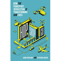 Hop, Skip, Go: How the Transport Revolution Is Transforming Our Lives by John Rossant, 9780008309480