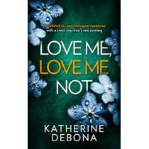 Love Me, Love Me Not by Katherine Debona, 9780008310028