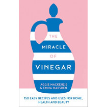The Miracle of Vinegar: 150 easy recipes and uses for home, health and beauty by Emma Marsden, 9780008310578