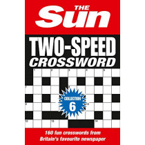 The Sun Two-Speed Crossword Collection 6: 160 two-in-one cryptic and coffee time crosswords by The Sun, 9780008312770