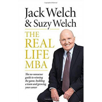 The Real-Life MBA: The no-nonsense guide to winning the game, building a team and growing your career by Jack Welch, 9780008313678
