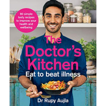 The Doctor's Kitchen - Eat to Beat Illness: A simple way to cook and live the healthiest, happiest life by Rupy Aujla, 9780008316310
