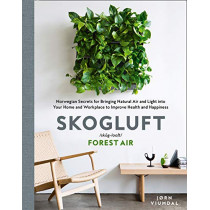 Skogluft (Forest Air): The Norwegian Secret to Bringing the Right Plants Indoors to Improve Your Health and Happiness by Jorn Viumdal, 9780008317447