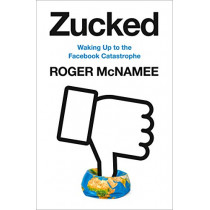 Zucked: Waking Up to the Facebook Catastrophe by Roger McNamee, 9780008318994
