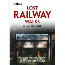 Lost Railway Walks: Explore more than 100 of Britain's lost railways by Julian Holland, 9780008319243