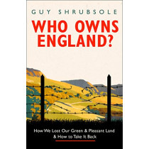 Who Owns England?: How We Lost Our Land and How to Take It Back by Guy Shrubsole, 9780008321673