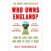 Who Owns England?: How We Lost Our Land and How to Take It Back by Guy Shrubsole, 9780008321710