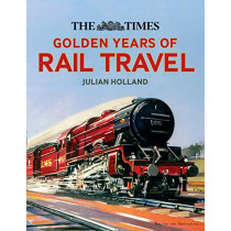 The Times Golden Years of Rail Travel by Julian Holland, 9780008323752