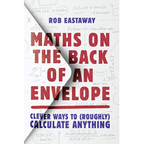 Maths on the Back of an Envelope: Clever ways to (roughly) calculate anything by Rob Eastaway, 9780008324582