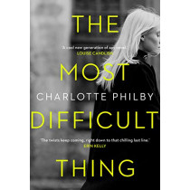 The Most Difficult Thing by Charlotte Philby, 9780008326982