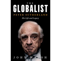 The Globalist: Peter Sutherland - His Life and Legacy by John Walsh, 9780008327613