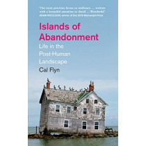 Islands of Abandonment: Life in the Post-Human Landscape by Cal Flyn, 9780008329761