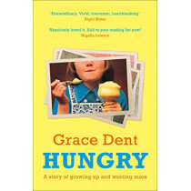 Hungry: The Highly Anticipated Memoir from One of the Greatest Food Writers of All Time by Grace Dent, 9780008333188