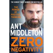 Zero Negativity: The Power of Positive Thinking by Ant Middleton, 9780008336530