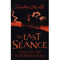 The Last Seance: Tales of the Supernatural by Agatha Christie (Collins Chillers) by Agatha Christie, 9780008336738