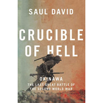 Crucible of Hell: Okinawa: The Last Great Battle of the Second World War by Saul David, 9780008342487
