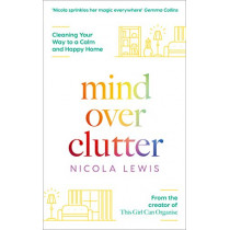 Mind Over Clutter: Cleaning Your Way to a Calm and Happy Home by Nicola Lewis, 9780008344825