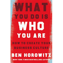 What You Do Is Who You Are: How to Create Your Business Culture by Ben Horowitz, 9780008356118
