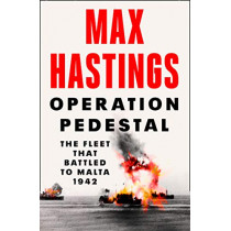 Operation Pedestal: The Fleet that Battled to Malta 1942 by Max Hastings, 9780008364946