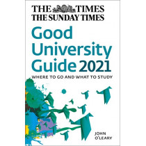 The Times Good University Guide 2021: Where to go and what to study by John O'Leary, 9780008368289