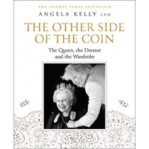 The Other Side of the Coin: The Queen, the Dresser and the Wardrobe by Angela Kelly, 9780008368364
