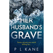 Her Husband's Grave: An utterly gripping new crime thriller book for 2020! by Kane, P L, 9780008372248