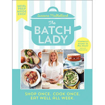 The Batch Lady: Shop Once. Cook Once. Eat Well All Week. by Suzanne Mulholland, 9780008373221