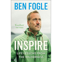 Inspire: Life Lessons from the Wilderness by Ben Fogle, 9780008374075