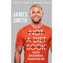 Not a Diet Book: Lose Fat. Gain Confidence. Transform Your Life. by James Smith, 9780008374273