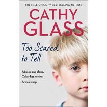 Too Scared to Tell: Abused and alone, Oskar has no one. A true story. by Cathy Glass, 9780008380380