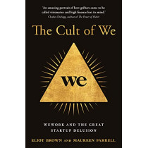 The Cult of We: WeWork and the Great Start-Up Delusion by Eliot Brown, 9780008389383