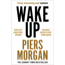 Wake Up: Why the world has gone nuts by Piers Morgan, 9780008392611