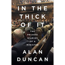 In the Thick of It: The Private Diaries of a Minister by Alan Duncan, 9780008422264