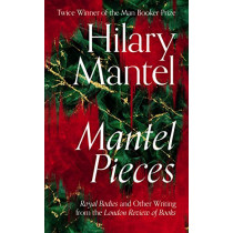 Mantel Pieces: Royal Bodies and Other Writing from the London Review of Books by Hilary Mantel, 9780008429973