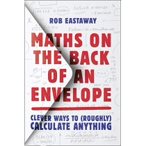Maths on the Back of an Envelope: Clever ways to (roughly) calculate anything by Rob Eastaway, 9780008444495