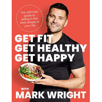 Get Fit, Get Healthy, Get Happy: Transform your body, diet and life with Train Wright by Mark Wright, 9780008458393